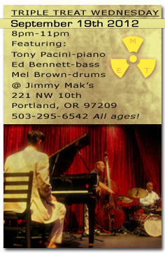 Triple Treat Wednesday, January 25th, 2012 featuring Tony Pacini-piano,  Ed Bennett-bass and Mel Brown-drums at Jimmy Mak's, 8pm-11pm.