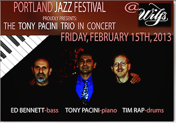 Tony Pacini Trio performs at Wilf's Friday, February 15th, 2013 as part of the Portland Jazz Festival. Mark your calendars.