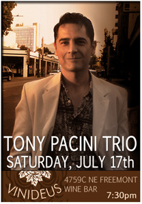 Don't miss a special jazz and wine event featuring Tony Pacini-piano, Tim Gilson-bass and  Dick Berk-drums at Vinideus Wine Bar, Saturday July 17th.