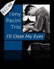 Tony Pacini Trio - I'll Close My Eyes