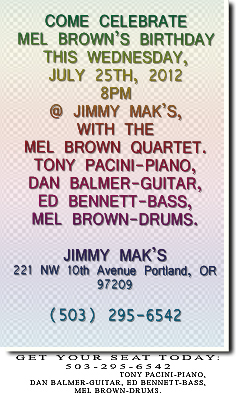 Come celebrate Mel Brown's Birthday this Wednesday, July 25th, 2012, 8pm at Jimmy Mak's.