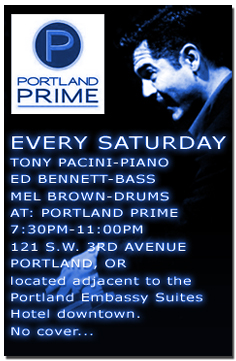 Jazz pianist Tony Pacini performs with bassist Ed Bennett, and drummer Mel Brown at Portland Prime, every Saturday night, 7:30pm-11:00pm.  Visit the schedule page for more info.