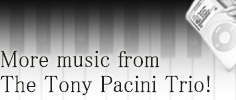 More Music From The Tony Pacini Trio!